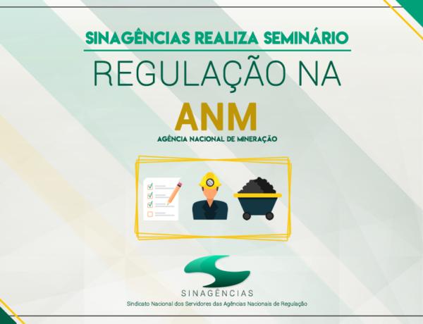 """Sinagências realiza Seminário """"Regulação na ANM"""""""