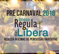 """Pré Carnaval 2018 – Bloco """"Regula Mas Libera"""" realiza oficinas de percussão gratuitas"""