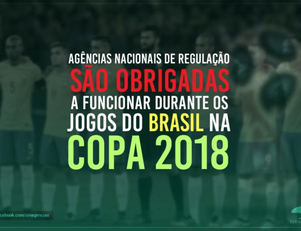 Agências Nacionais de Regulação são obrigadas a funcionar durante os jogos do Brasil na Copa 2018