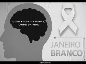 JANEIRO BRANCO  – Quem cuida da mente, cuida da vida!